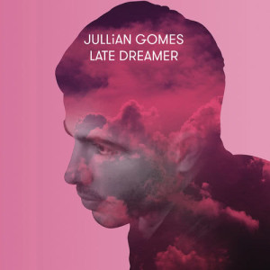 Album Late Dreamer from Jullian Gomes