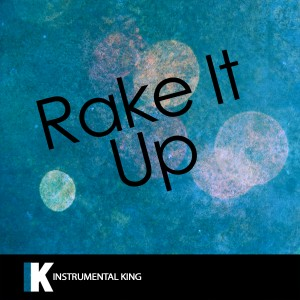 Instrumental King的專輯Rake It Up (In the Style of Yo Gotti feat. Nicki Minaj) [Karaoke Version]