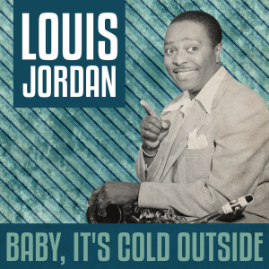 Album Baby, It's Cold Outside from Louis Jordan & His Tympany Five