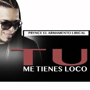 Prynce El Armamento Lirical的專輯Tu Me Tienes Loco