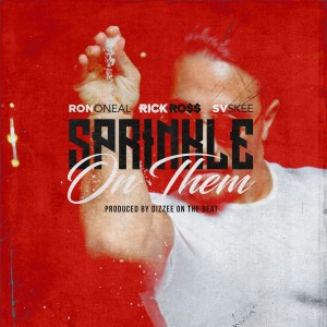 Listen to Sprinkle on Them Feat Rick Ross song with lyrics from RON O'NEAL