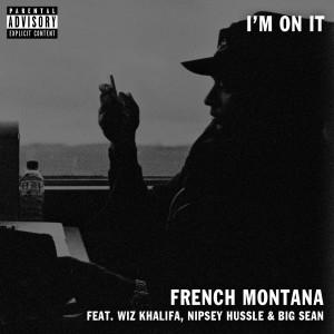 Album I'm on It (feat. Wiz Khalifa & Big Sean) (Explicit) from French Montana