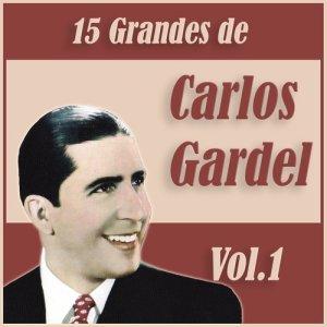Carlos Gardel的專輯15 Grandes Exitos de Carlos Gardel Vol. 1