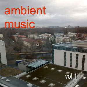 Album Ambient Music Vol.1 from Various Artists