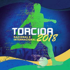 Torcida 2018 - Nacional e Internacional 2018 Various Artists
