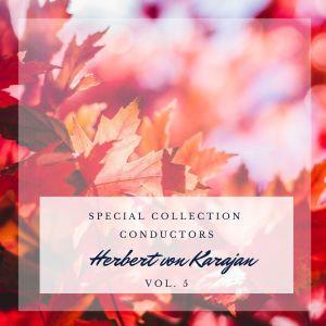 Herbert Von Karajan的專輯Special: Conductors - Herbert von Karajan (Vol. 5)