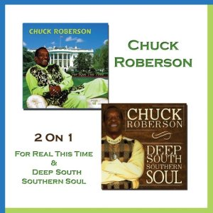 Album 2 on 1: For Real This Time + Deep South Southern Soul from Chuck Roberson