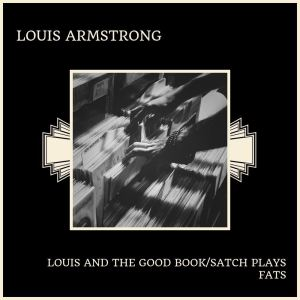 Louis Armstrong的專輯Louis And The Good Book/Satch Plays Fats
