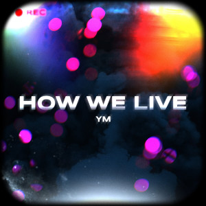 Album How We Live (Explicit) from YM