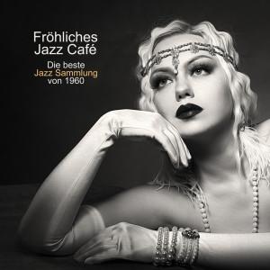 Album Fröhliches Jazz Café (Die beste Jazz Sammlung von 1960, Zurück in die Vergangenheit, Sentimentale Jazz Stimmungen) from Jazz Musik Akademie