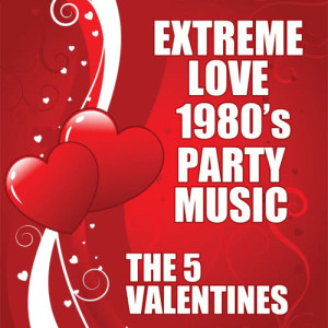 Album Extreme Love 1980's Party Music from The 5 Valentines