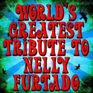 World's Greatest Tribute to Nelly Furtado