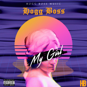 Album My Girl (feat. Lil Rob) from Hogg Boss