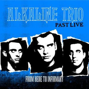 The Alkaline Trio的專輯From Here to Infirmary (Past Live)