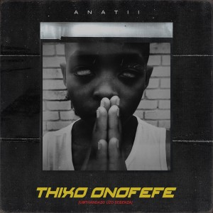Album Thixo Onofefe (Explicit) from Anatii