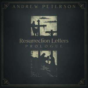 Album Resurrection Letters: Prologue from Andrew Peterson