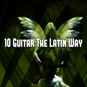 Album 10 Guitar the Latin Way from Spanish Guitar Chill Out