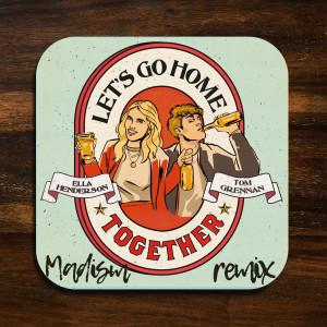 Album Let's Go Home Together (Madism Remix) from Tom Grennan