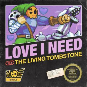 The Living Tombstone的專輯Love I Need
