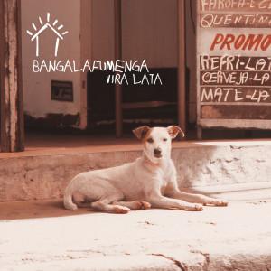 Vira-Lata 2004 Bangalafumenga