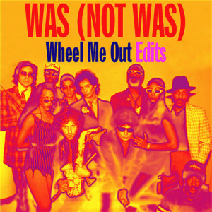Album Wheel Me out Edits - EP from Was (Not Was)