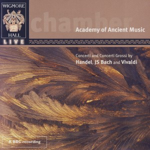 Album Concerti And Concerti Grossi By Handel, JS Bach, And Vivaldi - Wigmore Hall Live from Academy Of Ancient Music
