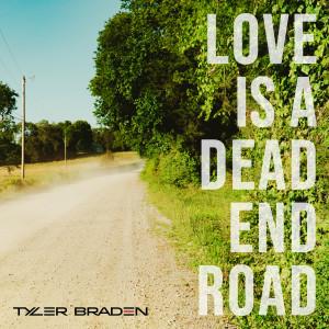 Album Love Is a Dead End Road from Tyler Braden
