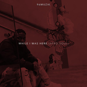Album While I Was Here (Afro Soul) from 96MUZIK