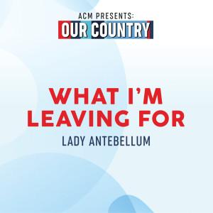 Lady Antebellum的專輯What I'm Leaving For