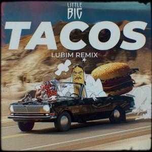 Album Tacos (Lubim Remix) from Little Big