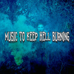 Album Music To Keep Hell Burning from Halloween Sound Effects