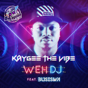 Listen to Weh DJ ft Busiswa song with lyrics from Kaygee The Vibe