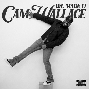 Cam Wallace的專輯We Made It (Explicit)