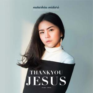 Thank You Jesus - Natashia Midori, Pt. 2 dari Natashia Midori