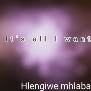 Album It's All I Want from Hlengiwe Mhlaba