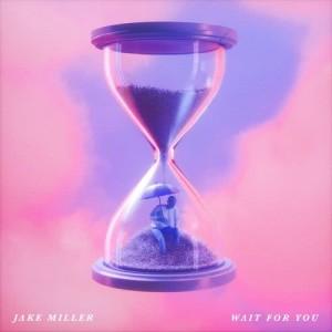 WAIT FOR YOU dari Jake Miller