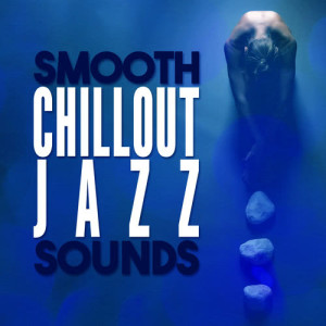 Chillout Jazz的專輯Smooth Chillout Jazz Sounds