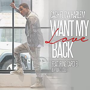 CashFlow Harlem的專輯Want My Love Back (feat. Cardi B & Ryan Dudley)