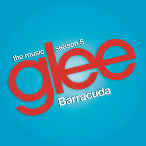 Glee Cast的專輯Barracuda (Glee Cast Version)