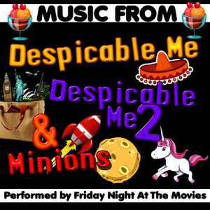 Friday Night At The Movies的專輯Music from Despicable Me, Despicable Me 2 & Minions