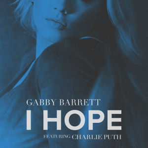 Listen to I Hope (feat. Charlie Puth) song with lyrics from Gabby Barrett