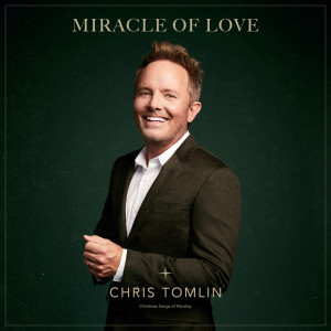 Album Miracle Of Love: Christmas Songs Of Worship from Chris Tomlin
