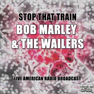Stop That Train (Live) dari Bob Marley & The Wailers