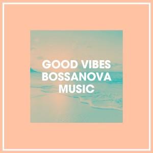 Bosanova Brasilero的專輯Good Vibes Bossanova Music