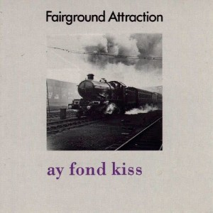 Album Ay Fond Kiss from Fairground Attraction