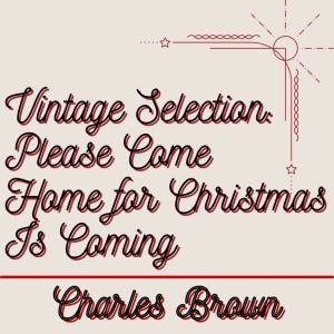 Album Vintage Selection: Please Come Home for Christmas (2021 Remastered) from Charles Brown