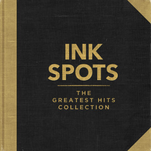 Ink Spots的專輯Ink Spots - The Greatest Hits Collection