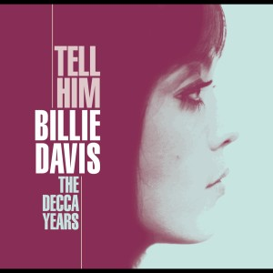 Tell Him - The Decca Years 2005 Billie Davis