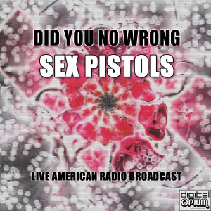 Album Did You No Wrong (Live) from Sex Pistols