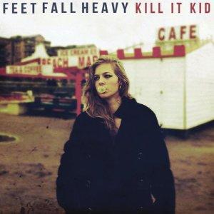 Album Feet Fall Heavy (Deluxe) from Kill It Kid